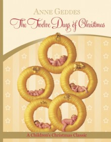 The Twelve Days of Christmas - Anne Geddes