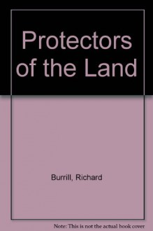 Protector of the Land: An Environmental Journey to Understanding the Conservation Ethic - Richard Burrill