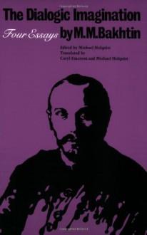 The Dialogic Imagination: Four Essays (University of Texas Press Slavic Series) - Mikhail M. Bakhtin, Michael Holquist, Vadim Liapunov
