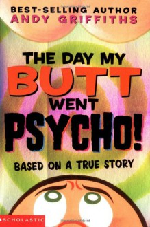 The Day My Butt Went Psycho - Andy Griffiths, Miles Thompson