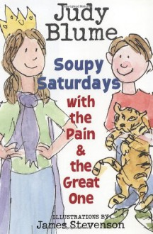 Soupy Saturdays with the Pain and the Great One - Judy Blume,James Stevenson