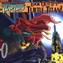 Look Out! It's Turtle Titan! (Teenage Mutant Ninja Turtles) (Teenage Mutant Ninja Turtles (8x8)) - Patrick Spaziante, Steve Murphy