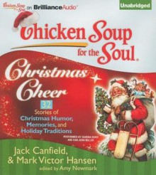 Chicken Soup for the Soul: Christmas Cheer - 32 Stories of Christmas Humor, Memories, and Holiday Traditions - Jack Canfield, Sandra Burr, Dan John Miller