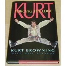 Kurt: Forcing the Edge - Kurt Browning, Neil Stevens