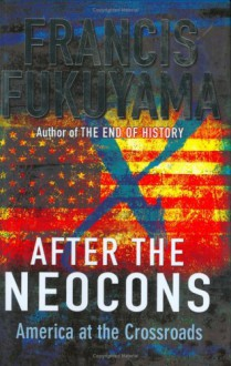 After the Neocons: America at the Crossroads - Francis Fukuyama