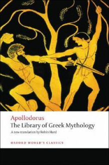 The Library of Greek Mythology (Oxford World's Classics) - Apollodorus,Robin Hard