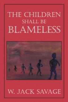 The Children Shall Be Blameless - W. Jack Savage