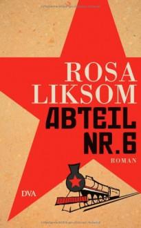 Abteil Nr. 6 - Rosa Liksom