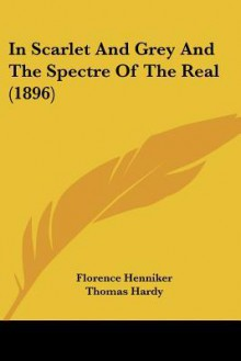 In Scarlet and Grey and the Spectre of the Real (1896) - Florence Henniker, Thomas Hardy