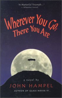Wherever You Go, There You Are - John Hampel