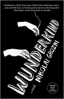 Wunderkind: A Novel - Nikolai Grozni