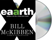 Eaarth: Making a Life on a Tough New Planet - Bill McKibben, Adam Grupper