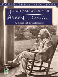 The Wit and Wisdom of Mark Twain: A Book of Quotations (Dover Thrift Editions) - Mark Twain