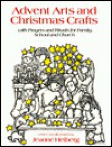 Advent Arts and Christmas Crafts: With Prayers and Rituals for Family, School and Church - Jeanne Heiberg