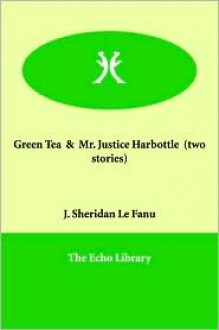 Green Tea and Mr. Justice Harbottle - Joseph Sheridan Le Fanu