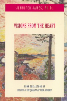 Visions from the Heart - Jennifer James, Ray Pelley