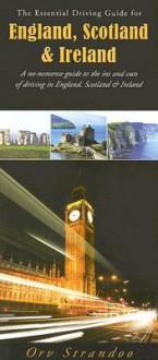 The Essential Driving Guide for England, Scotland and Ireland - Orv Strandoo