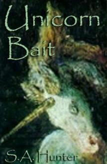 Unicorn Bait - S.A. Hunter