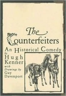 The Counterfeiters: An Historical Comedy - Hugh Kenner, Guy Davenport