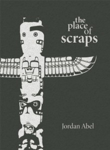 The Place of Scraps - Jordan Abel