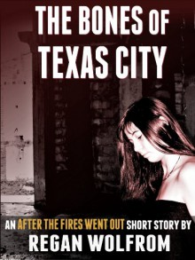 The Bones of Texas City - Regan Wolfrom