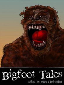 Bigfoot Tales - Alan Spencer, Hatchell Dane, Richard Salter, Kelly Hudson, Anthony Giangregorio, Suzanne Robb, Mark Christopher