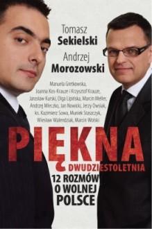 Piękna dwudziestoletnia czyli 12 rozmów o wolnej Polsce - Tomasz Sekielski, Andrzej Morozowski