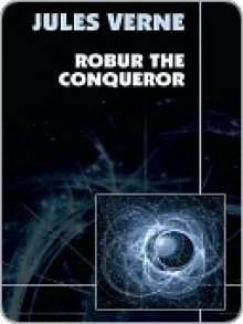 Robur the Conqueror - Jules Verne