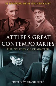 Attlee's Great Contemporaries: The Politics of Character - Frank Field