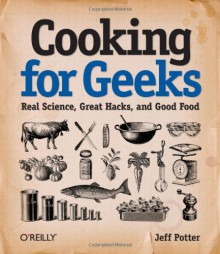 Cooking for Geeks: Real Science, Great Hacks, and Good Food - Jeff Potter