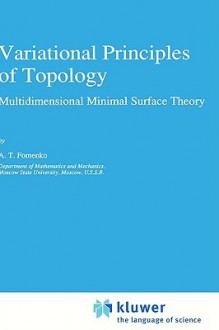 Variational Principles in Topology: Multidimensional Minimal Surface Theory - A.T. Fomenko