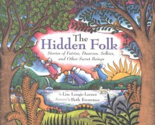The Hidden Folk: Stories of Fairies, Dwarves, Selkies, and Other Secret Beings - Lise Lunge-Larsen