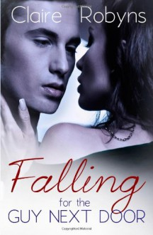 Falling for the Guy Next Door (Corkscrew Bay) - Claire Robyns