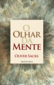 O Olhar Da Mente - Oliver Sacks