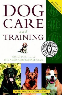 The American Kennel Club Dog Care and Training - American Kennel Club