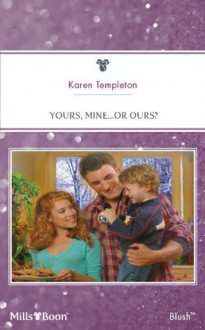 Mills & Boon : Yours, Mine...Or Ours? (Guys and Daughters) - Karen Templeton