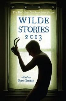 Wilde Stories 2013: The Year's Best Gay Speculative Fiction - Steve Berman