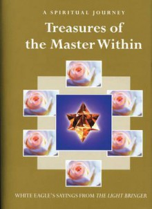 Treasures of the Master Within: Sayings from the Light Bringer - White Eagle