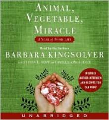 Animal, Vegetable, Miracle CD: Animal, Vegetable, Miracle CD - Barbara Kingsolver, Steven L. Hopp, Camille Kingsolver