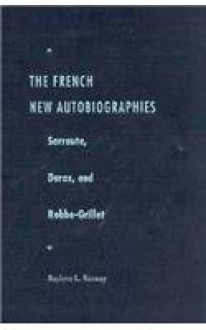 The French New Autobiographies: Sarraute, Duras, and Robbe-Grillet - Raylene L. Ramsay