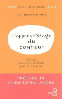 L'Apprentissage du bonheur : (L'esprit d'ouverture) (French Edition) - Christophe André, Tal Ben-Shahar, Hélène Collon
