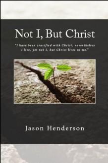 Not I, But Christ - Jason Henderson