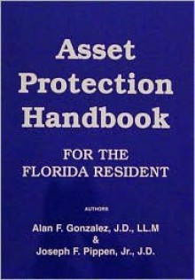 Asset Protection Handbook for the Florida Resident - Alan F. Gonzales, Joseph F. Pippen