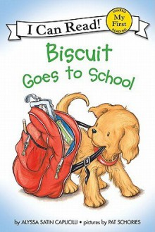 Biscuit Goes to School (My First I Can Read Book Series) - Alyssa Satin Capucilli, Pat Schories