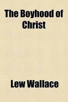 The Boyhood of Christ - Lew Wallace