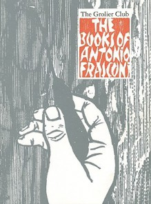 The Books of Antonio Frasconi: A Selection, 1945-1995 - Antonio Frasconi