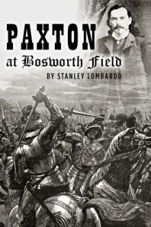 Paxton at Bosworth Field - Stanley Lombardo