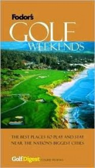 Fodor's Golf Digest's Golf Weekends, 1st Edition (Special-Interest Titles) - Fodor's Travel Publications Inc.