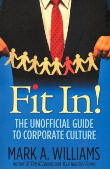 Fit In! The Unofficial Guide To Corporate Culture - Mark A. Williams