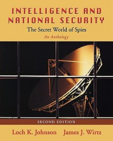 Intelligence and National Security: The Secret World of Spies: An Anthology - Loch K. Johnson, James J. Wirtz